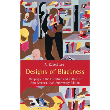 Designs of Blackness: Mappings in the Literature and Culture of Afro-America, 25th Anniversary Edition