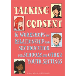 Talking Consent: 16 Workshops on Relationship and Sex Education for Schools and Other Youth Settings