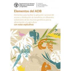 Elementos del ADB: Elementos para facilitar la aplicacion nacional del acceso y distribucion de beneficios en diferentes subsectores de los recursos geneticos para la alimentacion y la agricultura - con notas explicativas
