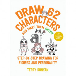 Draw 62 Characters and Make Them Happy: Step-by-Step Drawing for Figures and Personality - For Artists, Cartoonists, and Doodlers