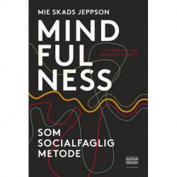 Mindfulness som socialfaglig metode: ro, nærvær og empati i praksis