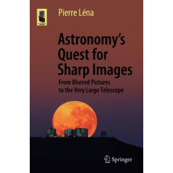 Astronomy's Quest for Sharp Images: From Blurred Pictures to the Very Large Telescope