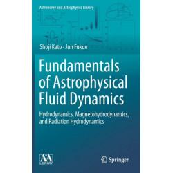 Fundamentals of Astrophysical Fluid Dynamics: Hydrodynamics, Magnetohydrodynamics, and Radiation Hydrodynamics