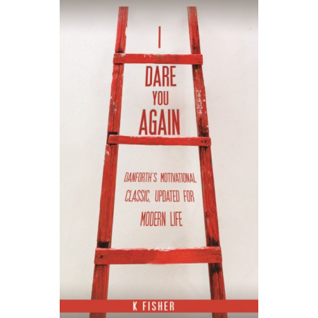 I Dare You Again: Danforth's Motivational Classic, Updated for Modern Life