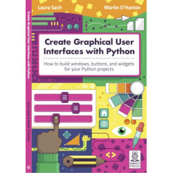 Create Graphical User Interfaces with Python: How to build windows, buttons, and widgets for your Python projects