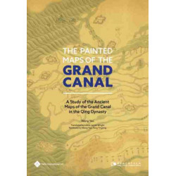 The Painted Maps of the Grand Canal: A Study of the Ancient Maps of the Grand Canal in the Qing Dynasty