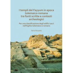 I templi del Fayyum di epoca tolemaico-romana: tra fonti scritte e contesti archeologici: Per una classificazione degli edifici sacri nell'Egitto tolemaico e romano