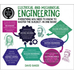 A Degree in a Book: Electrical And Mechanical Engineering: Everything You Need to Know to Master the Subject - in One Book!