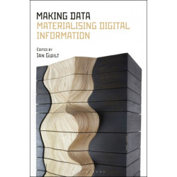 Making Data: Materialising Digital Information