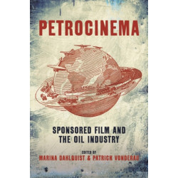 Petrocinema: Sponsored Film and the Oil Industry