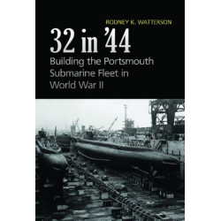 32 in '44: Building the Portsmouth Submarine Fleet in WWII