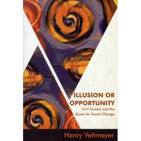 Illusion or Opportunity: Civil Society and the Quest for Social Change