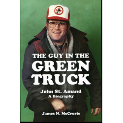 The Guy in the Green Truck: John St. Amand - A Biography