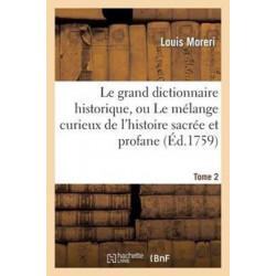 Le Le grand dictionnaire historique, ou Le melange curieux de l'histoire sacree et profane. Tome 2