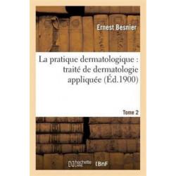 La pratique dermatologique: traite de dermatologie appliquee. Tome 2