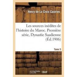 Les sources inedites de l'histoire du Maroc. Premiere serie, Dynastie Saadienne. Tome 5