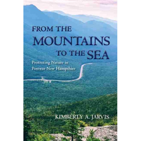 From the Mountains to the Sea: Protecting Nature in Postwar New Hampshire