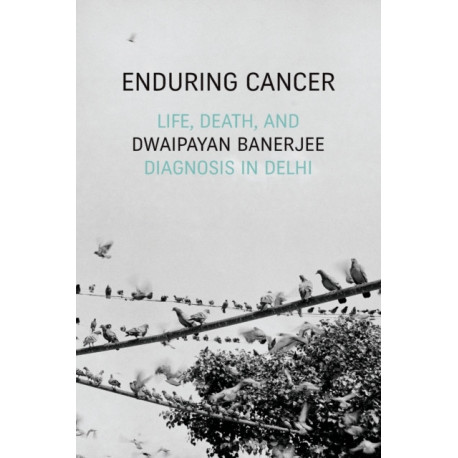 Enduring Cancer: Life, Death, and Diagnosis in Delhi