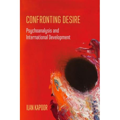 Confronting Desire: Psychoanalysis and International Development