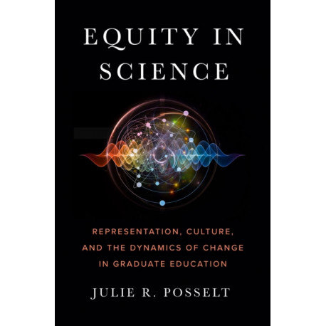 Equity in Science: Representation, Culture, and the Dynamics of Change in Graduate Education