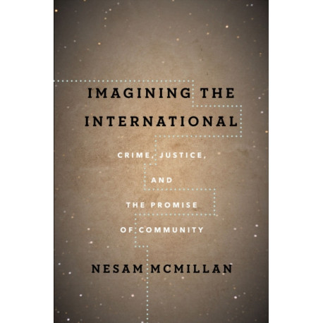 Imagining the International: Crime, Justice, and the Promise of Community