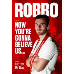 Robbo: Now You're Gonna Believe Us: Our Year, My Story