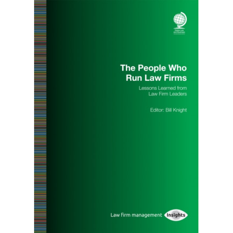 The People Who Run Law Firms: Lessons Learned from Law Firm Leaders