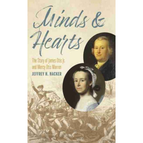 Minds and Hearts: The Story of James Otis Jr. and Mercy Otis Warren