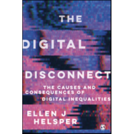 The Digital Disconnect: The Social Causes and Consequences of Digital Inequalities