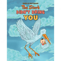 The Stork Didn't Bring You