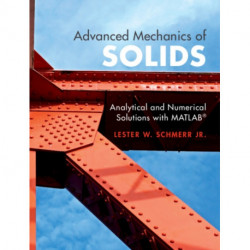 Advanced Mechanics of Solids: Analytical and Numerical Solutions with MATLAB (R)