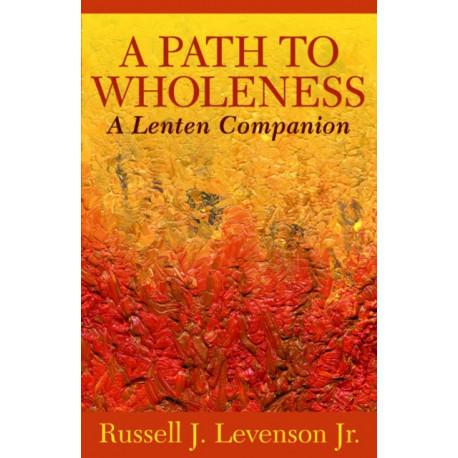 A Path to Wholeness: A Lenten Companion
