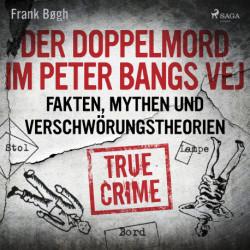 Der Doppelmord im Peter Bangs Vej: Fakten, Mythen und Verschwörungstheorien