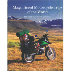 Magnificent Motorcycle Trips of the World: 38 Guided Tours from 6 Continents