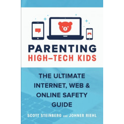 Parenting High-Tech Kids: The Ultimate Internet, Web, and Online Safety Guide