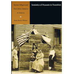 Semiotics of Peasants in Transition: Slovene Villagers and Their Ethnic Relatives in America