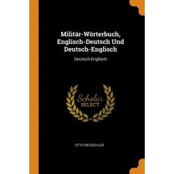 Militar-Woerterbuch, Englisch-Deutsch Und Deutsch-Englisch: Deutsch-Englisch