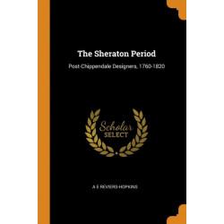 The Sheraton Period: Post-Chippendale Designers, 1760-1820