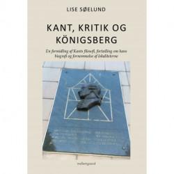 Kant, kritik og königsberg: En formidling af Kants filosofi, fortælling om hans biografi og fornemmelse af lokaliteterne