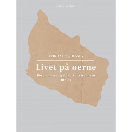 Livet på øerne. Bind 1. Bornholmere og folk i Storstrømmen