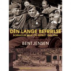 Den lange befrielse. Bornholm besat og befriet 1945-1946