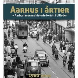 Aarhus i årtier - 1960'erne: aarhusianernes historie fortalt i billeder (Bind 2)