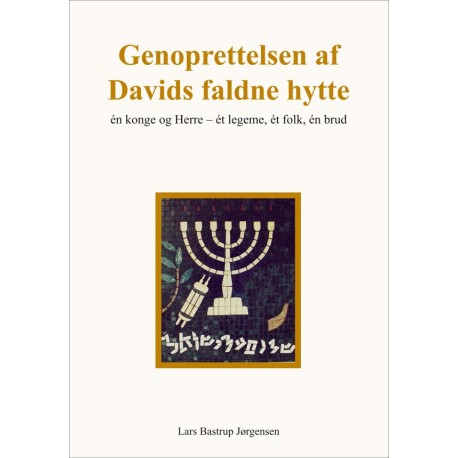 Genoprettelsen af Davids faldne hytte: én konge og herre - ét legeme, ét folk og én brud