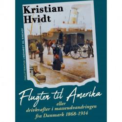 Flugten til Amerika eller drivkræfter i masseudvandringen fra Danmark 1868-1914
