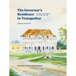 The governor's residence in Tranquebar: the house and the daily life of its people, 1770-1845