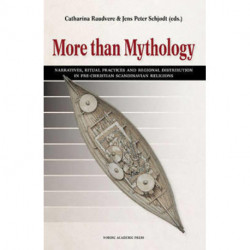 More than mythology : narratives, ritual practices and regional distribution in pre-Christian Scandinavian religion: narratives, ritual practices and regional distribution in pre-Christian Scandinavian religion