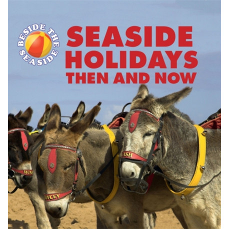 Beside the Seaside: Seaside Holidays Then and Now