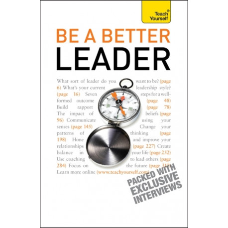 Be A Better Leader: An inspiring, practical guide to becoming a successful leader