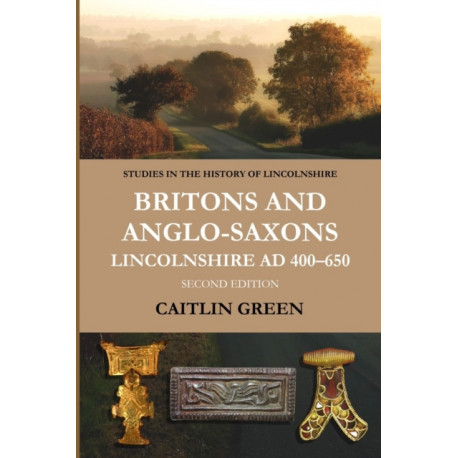 Britons and Anglo-Saxons: Lincolnshire AD 400-650