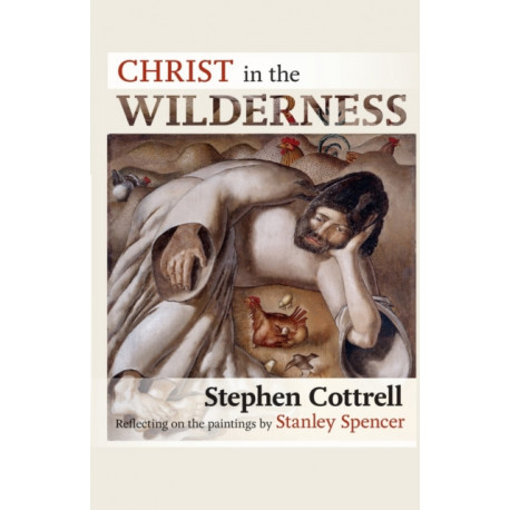 Christ in the Wilderness: Reflecting On The Paintings By Stanley Spencer